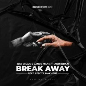 Josi Chave ft. Letoya Makhene, Candy Man & Thandi Draai – Break Away