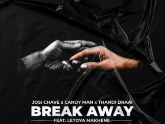 Josi Chave ft. Letoya Makhene, Candy Man & Thandi Draai – Break Away