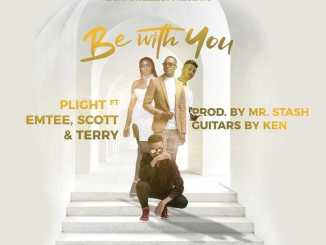 Plight Ft. Emtee, Scott & Terry – Be With You