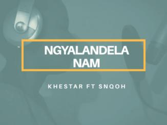 khestar Ft. Snqoh – Ngyalandela Nam