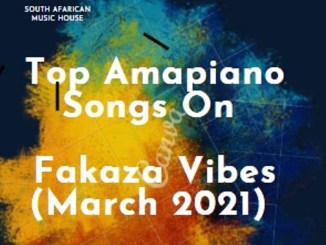 Top Amapiano Songs On Fakaza Vibes (March 2021)