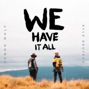Aewon Wolf & Kyle Deutsch – We Have It All Video,Aewon Wolf & Kyle Deutsch – We Have It All