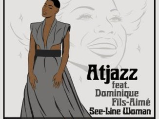 Atjazz & Dominique Fils-Aimé – See-Line Woman (Karizma Remixes)