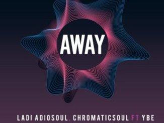 Ladi Adiosoul Ft. YBE & Chromaticsoul – Away