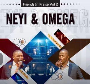 Neyi Zimu & Omega Khunou – God Is Good (Friends In Praise),Neyi Zimu & Omega Khunou – Rea Ho Boka (Friends In Praise),Neyi Zimu & Omega Khunou – Mahodimo (Friends In Praise)