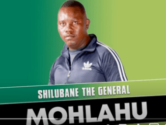 Shilubane The General – Mohlahu (Original Mix)