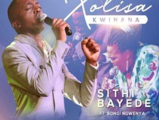 Xolisa Kwinana Ft. Bongi Ngwenya – Sithi Bayede