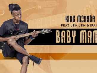 Baby Mama – King Monada Ft. Jen Jen & Ifani