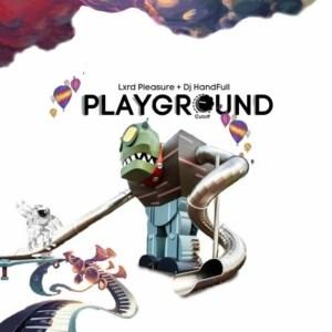 DJ HandFull & Lxrd Pleasure – Playground