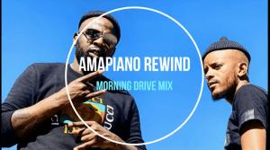 DJ Maphorisa – Amapiano Rewind Morning Drive Mix 2021 ft. Kabza De Small