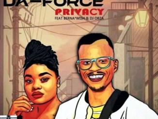 Da Force SA – Privacy ft. Wish, Buang & Dj Obza