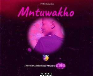 Dj Soldier Akabambeki ft. Giinjer – Mntuwakho