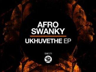 EP: Afro Swanky – Ukhuvethe