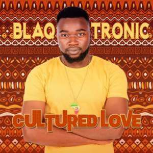 EP: Blaq Tronic – Cultured Love