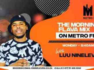 Luu Nineleven – Metro FM Morning Flava Mix (April-2021)