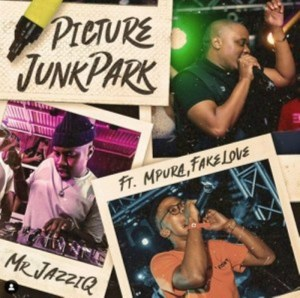 MR Jazziq – Picture Junk Park Ft Mpura, Fakelove