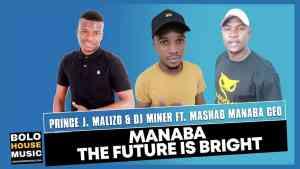 Prince J.Malizo x Dj Miner – Manaba The Future is Bright