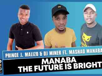 Prince J.Malizo x Dj Miner – Manaba The Future is Bright