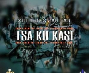 Soul Des Jaguar – Tsa Ko Kasi (Original Mix)