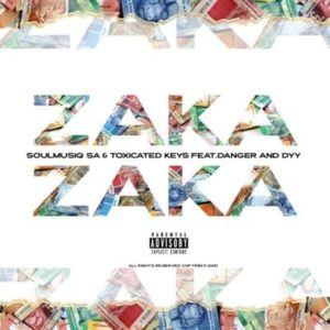 SoulMusiQ & Toxicated Keys – Zaka Zaka Ft. Danger De Talented & Dyy De Dancer