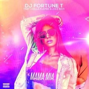 DJ Fortune T – Mama Mia ft J.S.K XXVI & Chilla Flamez