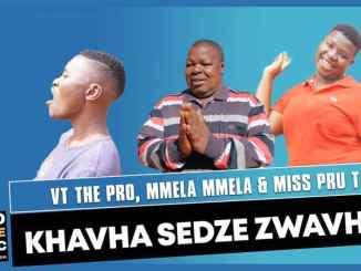 VT The Pro – Khavha Sedze Zwavho ft. Mmela Mmela & Miss Pru T