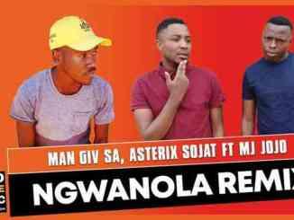 Man Giv SA & Asterix Sojat – Ngwanola Remix Ft. Mj Jojo