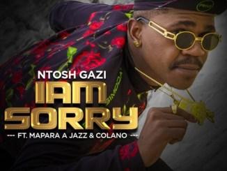 Ntosh Gazi ft. Mapara A Jazz & Colano – I am Sorry
