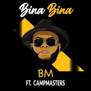 BM ft. CampMasters – Bina Bina