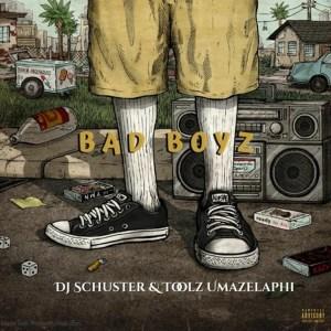 DJ Schuster & Toolz Umazelaphi – Bad Boyz
