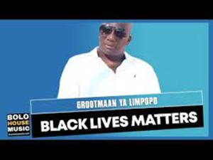 Grootmaan Ya Limpopo – Black Lives Matters
