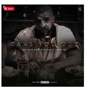 Mellow Ft. February – Take You Out