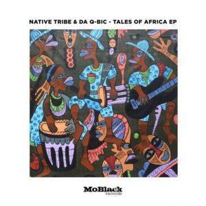 Native Tribe & Da Q-Bic – Tales Of Africa EP