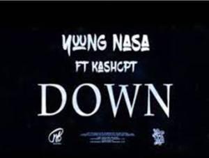Yung Nasa – Down ft Kashcpt