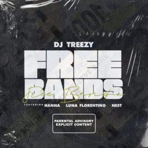 DJ Treezy – Free Bands Ft. Luna Florentino, Hanna & Nest