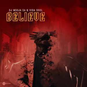 Dj Msoja SA & Vida Soul – Believe (Original Mix)