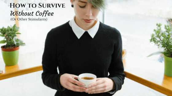 how to survive without coffee