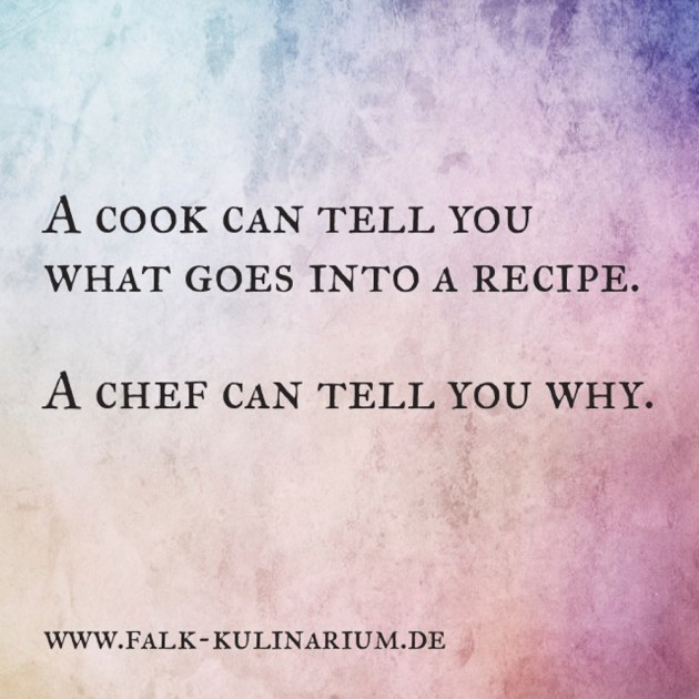 a cook can tell you what goes into a recipe, a chef can tell you why