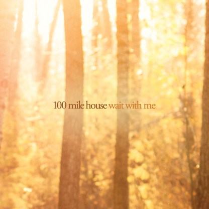 Cover shot of 100 mile house - Wait With Me