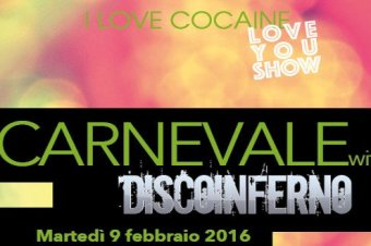 9 FEB LoveYouShow PARTY DI CARNEVALE, DiscoInferno in I Love Cocaine