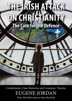 The Irish Attack on Christianity – The Case for the Defence