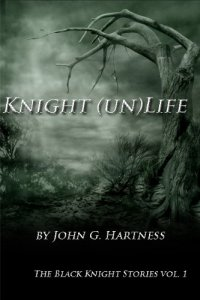 Cover Art for Knight (un)LIfe (The Black Knight Stories Vol. 1)