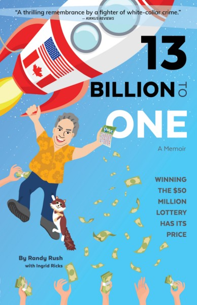 Win One of Ten Copies of Winning the $50 Million Lottery Has Its Price: Randy Rush 13 Billion to One