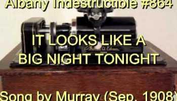 It Looks Like a Big Night Tonight lyrics, music by Egbert Van Alstyne, lyrics by Harry Williams, performed inI'll See You In My Dreams,Shine On Harvest Moon