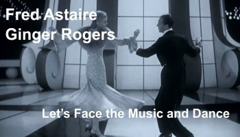 Let's Face the Music and Dance lyrics - words and music by Irving Berlin, performed by Fred Astaire and Ginger Rogers in Follow the Fleet