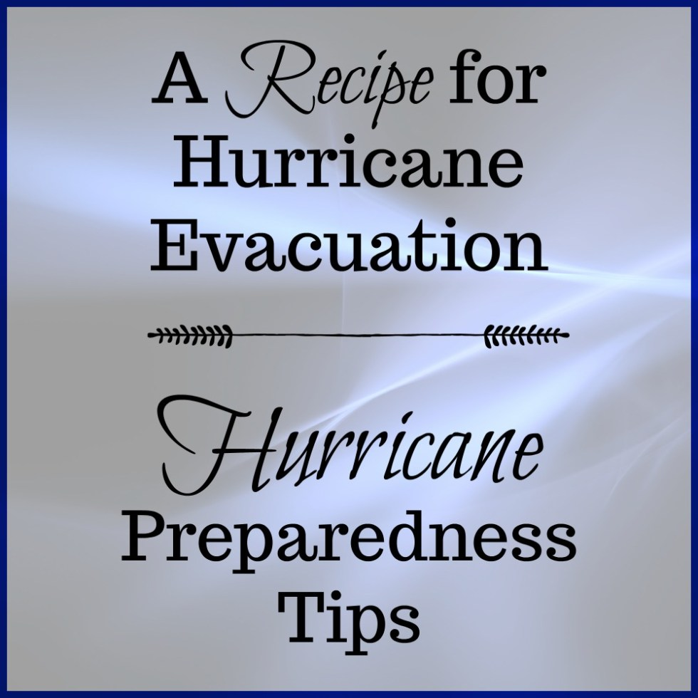 A Recipe for Hurricane Evacuation - Hurricane Preparedness Tips