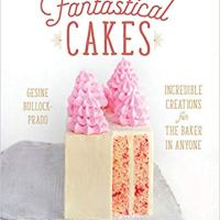 Fantastical Cakes: Incredible Creations for the Baker in Anyone