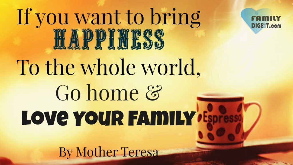 family quotes if you want to bring happiness to the whole world