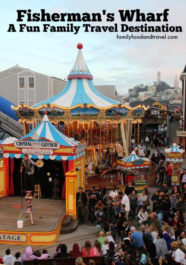 Visit Fisherman' Wharf Fun Family Travel Destination