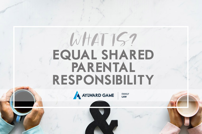 WHAT IS EQUAL SHARED PARENTAL RESPONSIBILITY?